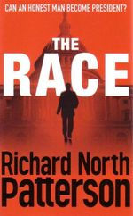 The Race : Can an Honest Man Become President? - Richard North Patterson