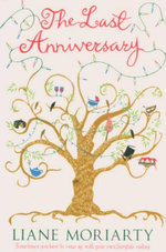The Last Anniversary : Sometimes You Have To Come Up With Your Own Fairytale Ending - Liane Moriarty