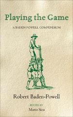 Playing the Game : A Baden-Powell Compendium - Robert Baden-Powell