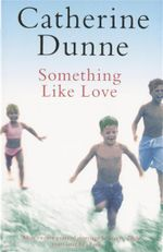 Something Like Love : After Twenty Years of Marriage He Leaves. Eight Years Later He's Back... - Catherine Dunne