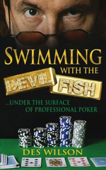 Swimming with the Devil Fish : Under the Surface of Professional Poker - Des Wilson