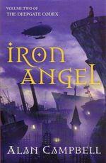 Iron Angel : Deepgate Codex 2 : Volume Two of the Deepgate Codex - Alan Campbell