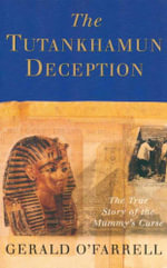 Tutankhamun Deception : The True Story of the Mummy's Curse - Gerald O'Farrell