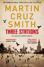 Three Stations : An Arkady Novel - Martin Smith