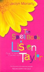 The Spell Book of Listen Taylor : Magic To Mend A Broken Heart - Jaclyn Moriarty
