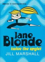 Jane Blonde : Twice the Spylet : Blonde is Seeing Double... - Jill Marshall