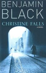 Christine Falls : A Novel - Benjamin Black