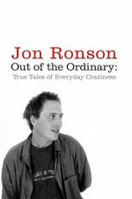 Out of the Ordinary : True Tales of Everyday Craziness - Jon Ronson
