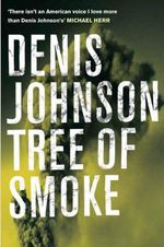 Tree of Smoke - Denis Johnson