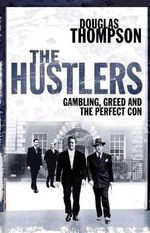The Hustlers : Gambling, Greed and the Perfect Con - Douglas Thompson