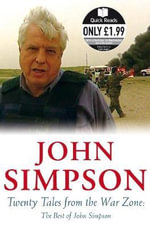 Twenty Tales from the War Zone : The Best of John Simpson - John Simpson
