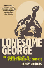 Lonesome George : The Life and Loves of the World's Most Famous Tortoise - Henry Nicholls