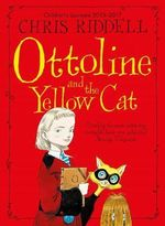 Ottoline and the Yellow Cat - Chris Riddell