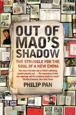 Out of Mao's Shadow : The Struggle for the Soul of a New China - Philip Pan
