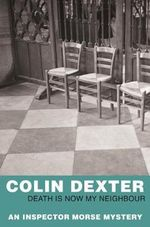 Death Is Now My Neighbour - An Inspector Morse Mystery 12 - Colin Dexter