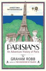 Parisians : An Adventure History of Paris - Graham Robb