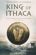 King of Ithaca : Adventures of Odysseus : Book 1 - Glyn Iliffe