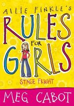 Allie Finks's Rules for Girls : Stage Fright : Allie Finkle's Rules for Girls Series : Book 4 - Meg Cabot