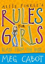 Allie Finkle's Rules for Girls : Blast From the Past : Allie Finkle's Rules for Girls Series : Book 6 - Meg Cabot