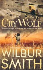 Cry Wolf : When a country is on its knees, who will stand and fight? - Wilbur Smith