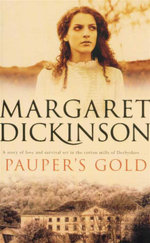 Paupers Gold : A Story of Love and Survival Set in The Cotton Mills of Derbyshire - Margaret Dickinson