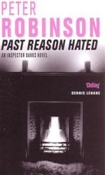 Past Reason Hated : An Inspector Banks Mystery - Peter Robinson