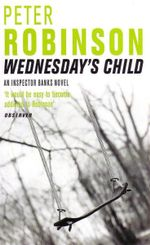 Wednesday's Child : An Inspector Banks Novel - Peter Robinson