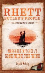 Rhett Butler's People : The Authorised Novel Based on Margaret Mitchell's Gone with the Wind   - Donald McCaig