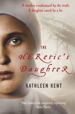The Heretic's Daughter : A Mother Condemned by the Truth.  A Daughter Saved By A Lie. - Kathleen Kent