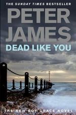 Dead Like You : Detective Superintendent Roy Grace Ser. - Peter James