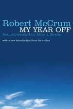 My Year Off : Rediscovering Life After a Stroke - Robert McCrum