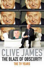 The Blaze of Obscurity : Unreliable Memoirs - Clive James
