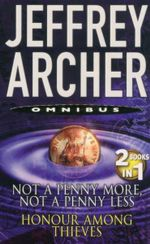 Not a Penny More Not a Penny Less and Honour Among Thieves : 2 Books In 1 - Jeffrey Archer