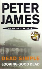 Dead Simple and Looking Good Dead  : 2 Books in 1 - Peter James