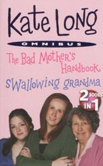 The Bad Mother's Handbook / Swallowing Grandma : 2 Books In 1 - Kate Long