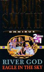River God and Eagle In The Sky :  2 Books In 1 - Wilbur Smith