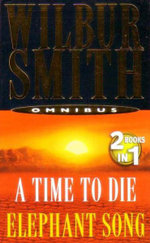 A Time To Die and Elephant Song : 2 Books In 1 - Wilbur Smith