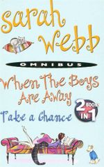 When Boys are Away / Take a Chance : 2 Books in 1 - Sarah Webb
