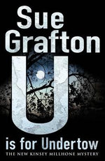 U is for Undertow : The New Kinsey Millhone Mystery - Sue Grafton