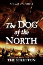 The Dog of the North : Annals of Mondia - Tim Stretton