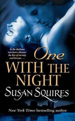 One with the Night : In the Darkness Two Lovers Discover the Kiss of Eternity and Become... - Susan Squires