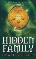 The Hidden Family : The New Book in the Saga of the Merchant Princes - Charles Stross