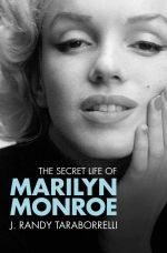 The Secret Life of Marilyn Monroe : The Magic, the Madness, the Whole Story - J. Randy Taraborrelli
