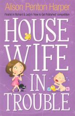 Housewife in Trouble - Alison Penton Harper