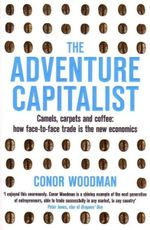 The Adventure Capitalist : Camels, Carpets and Coffee: How Face-to-face Trade is the New Economics - Conor Woodman