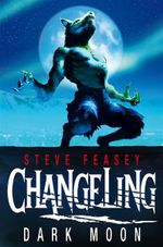 Changeling  : Dark Moon - Steve Feasey