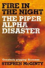 Fire in the Night : The Piper Alpha Disaster - Stephen McGinty