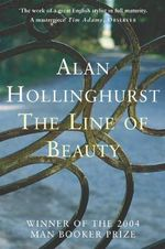 The Line of Beauty : Winner of the Man Booker Prize 2005 - Alan Hollinghurst