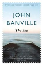 The Sea : Winner of the 2005 Man Booker Prize - John Banville