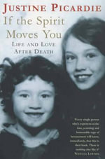 If the Spirit Moves You : Love and Life After Death - Justine Picardie